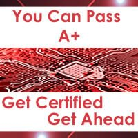 You Can Pass A+ - Get Certified Get Ahead