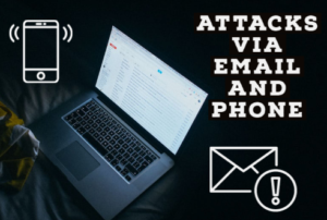 Attacks via Email and Phone